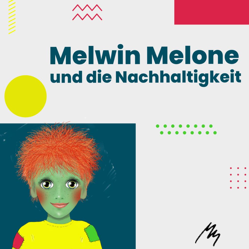 Melwin Melone und die Nachhaltigkeit